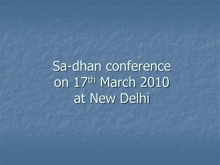 Sa dhan conference on 17 th march 2010 at new delhi