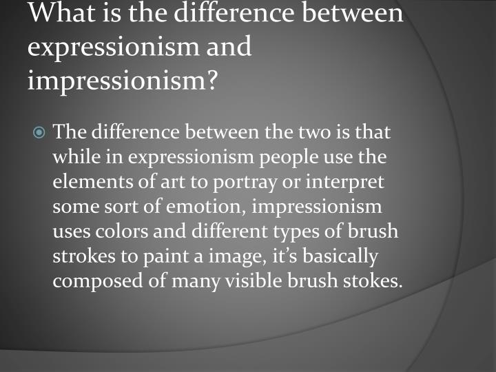 What is the difference between expressionism and impressionism?