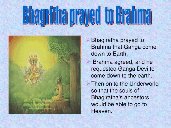 Bhagritha prayed  to Brahma