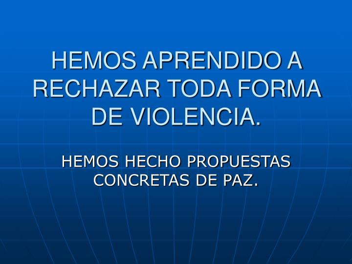 HEMOS APRENDIDO A RECHAZAR TODA FORMA DE VIOLENCIA.