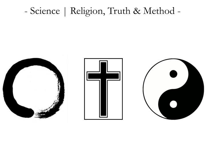 - Science | Religion, Truth & Method -