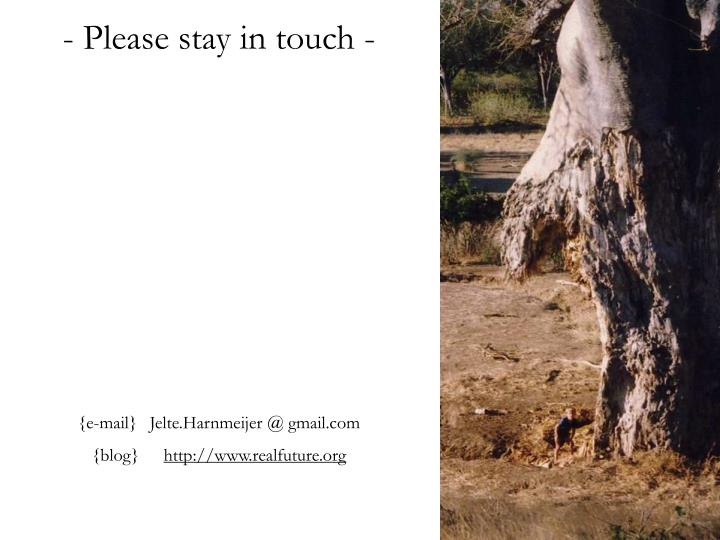 - Please stay in touch -