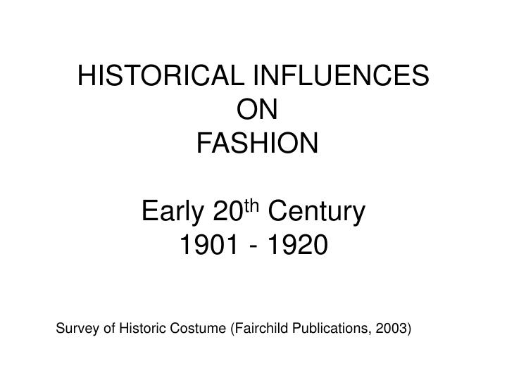 Historical influences on fashion early 20 th century 1901 1920