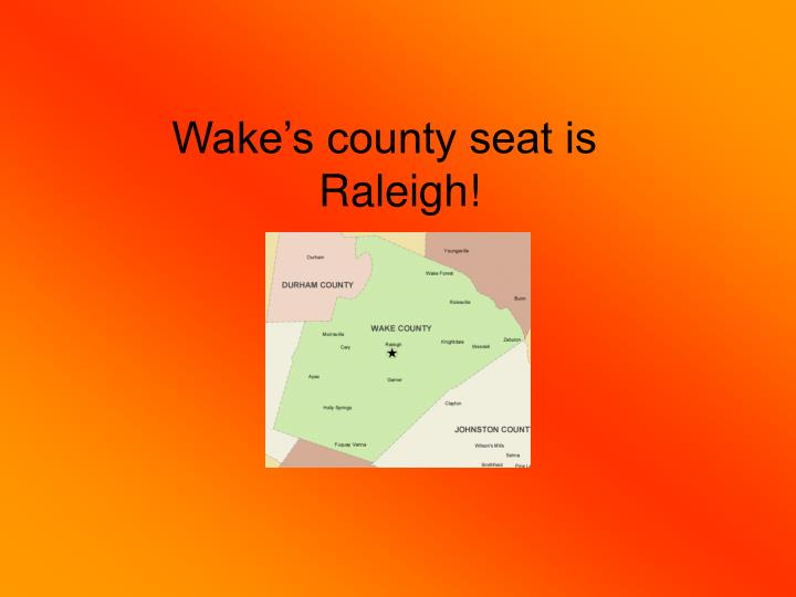 Wake's county seat is Raleigh!