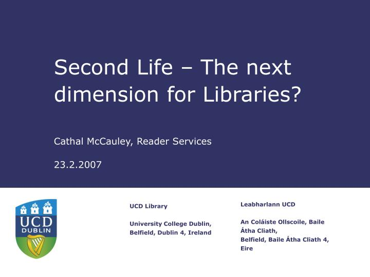 second life the next dimension for libraries cathal mccauley reader services 23 2 2007
