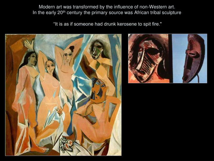 Modern art was transformed by the influence of non-Western art.