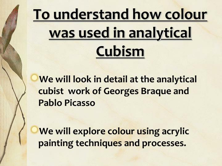 To understand how colour was used in analytical Cubism