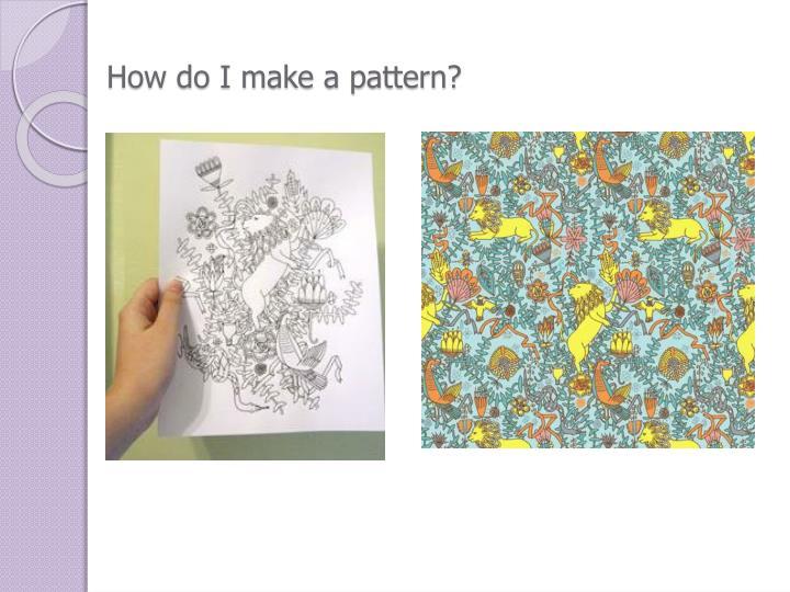How do I make a pattern?