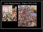 early mughal rulers babur 1483 1530