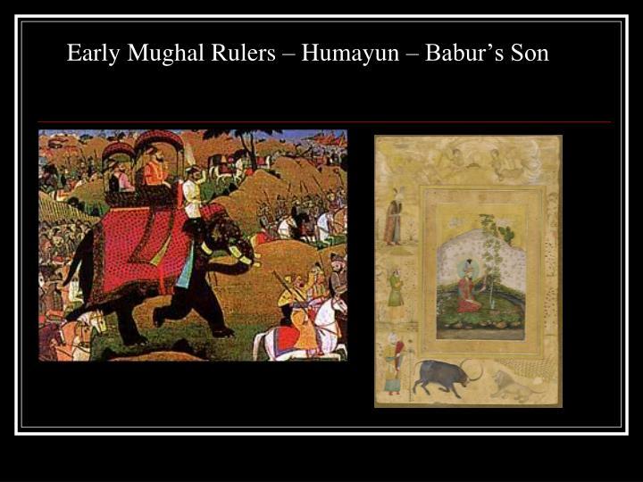 Early Mughal Rulers – Humayun – Babur's Son