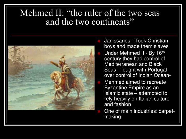 "Mehmed II: ""the ruler of the two seas and the two continents"""