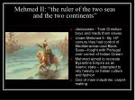 mehmed ii the ruler of the two seas and the two continents