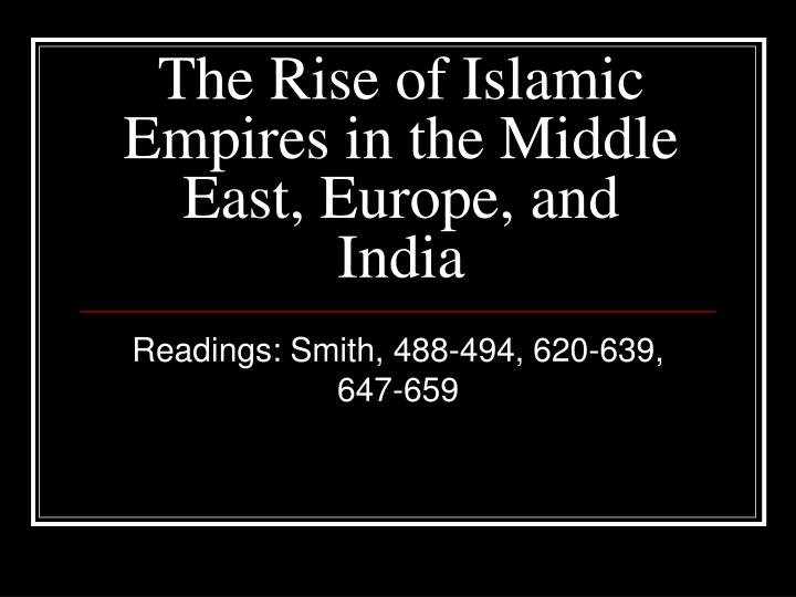 The rise of islamic empires in the middle east europe and india