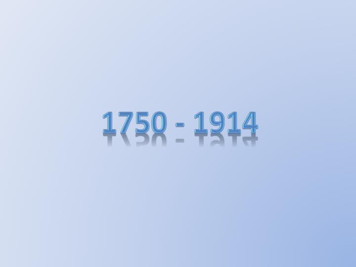 1750 - 1914