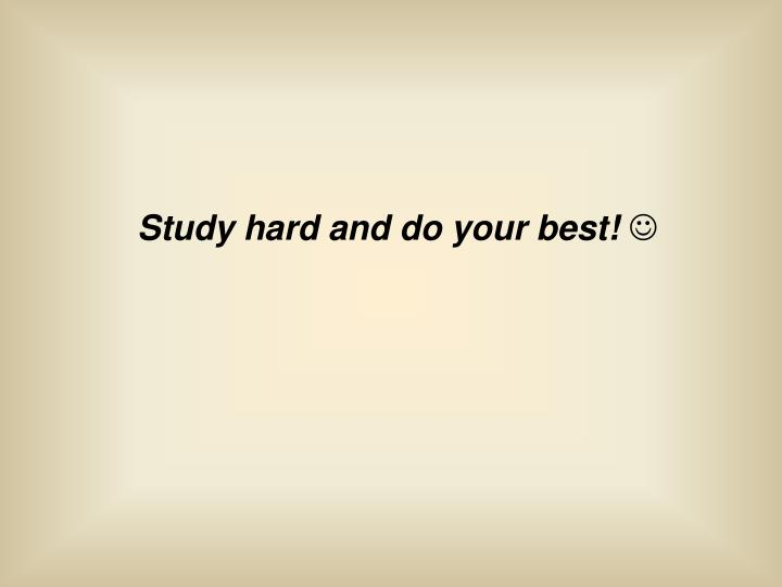 Study hard and do your best!