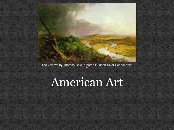 The Oxbow, by Thomas Cole, a noted Hudson River School artist