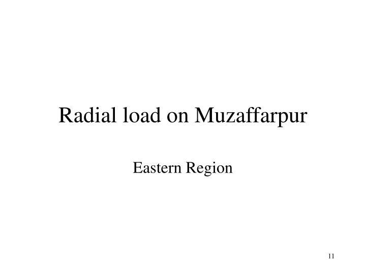 Radial load on Muzaffarpur