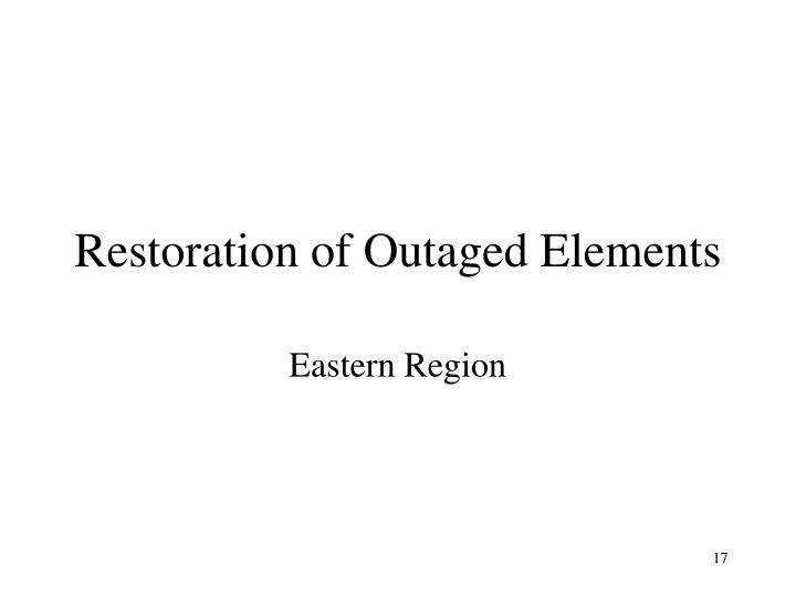 Restoration of Outaged Elements