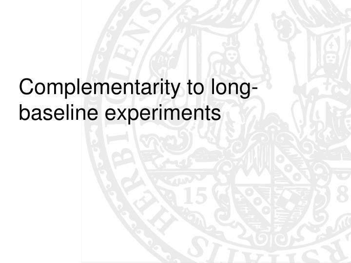 Complementarity to long-baseline experiments