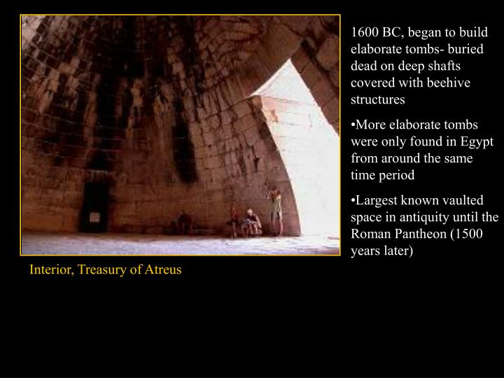 1600 BC, began to build elaborate tombs- buried dead on deep shafts covered with beehive structures