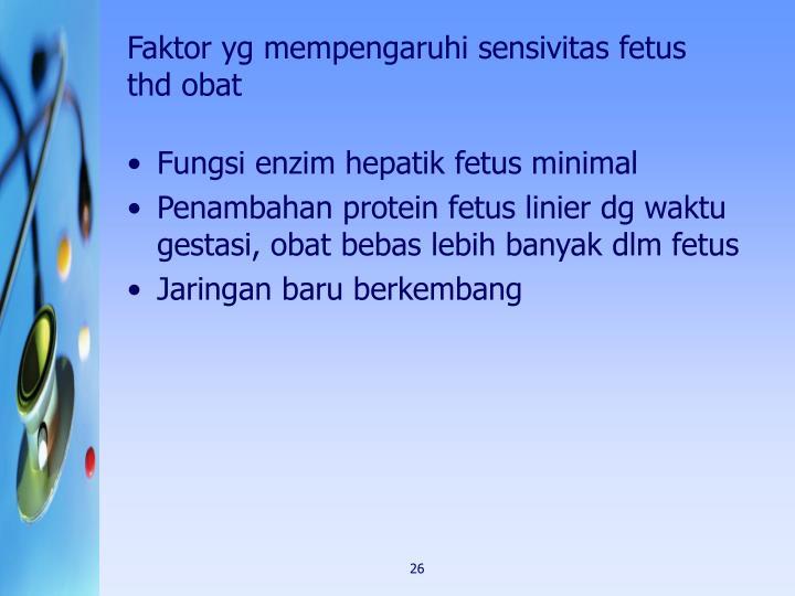 Faktor yg mempengaruhi sensivitas fetus thd obat