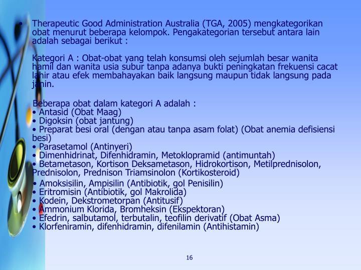 Therapeutic Good Administration Australia (TGA, 2005) mengkategorikan obat menurut beberapa kelompok. Pengakategorian tersebut antara lain adalah sebagai berikut :