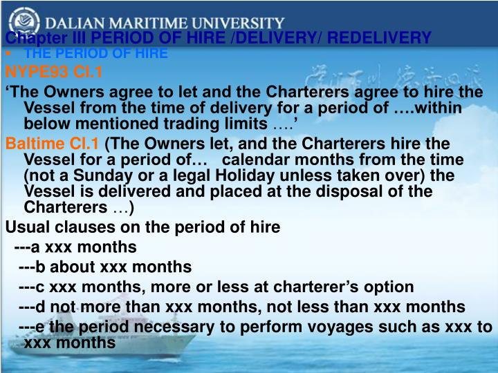 Chapter III PERIOD OF HIRE /DELIVERY/ REDELIVERY