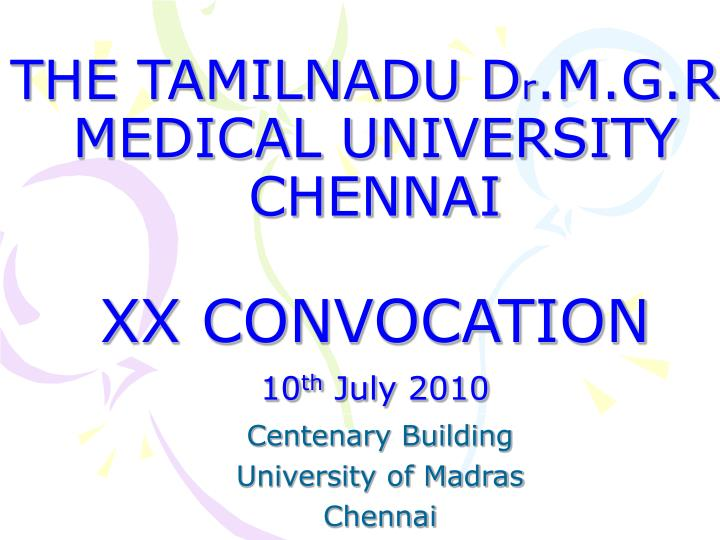 The tamilnadu d r m g r medical university chennai xx convocation 10 th july 2010