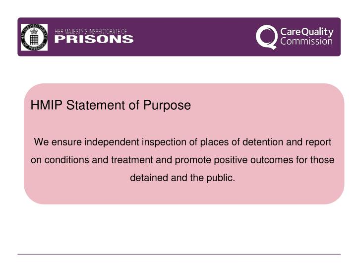 We ensure independent inspection of places of detention and report on conditions and treatment and promote positive outcomes for those detained and the public.