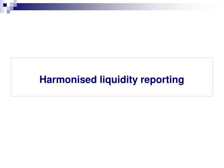 Harmonised liquidity reporting