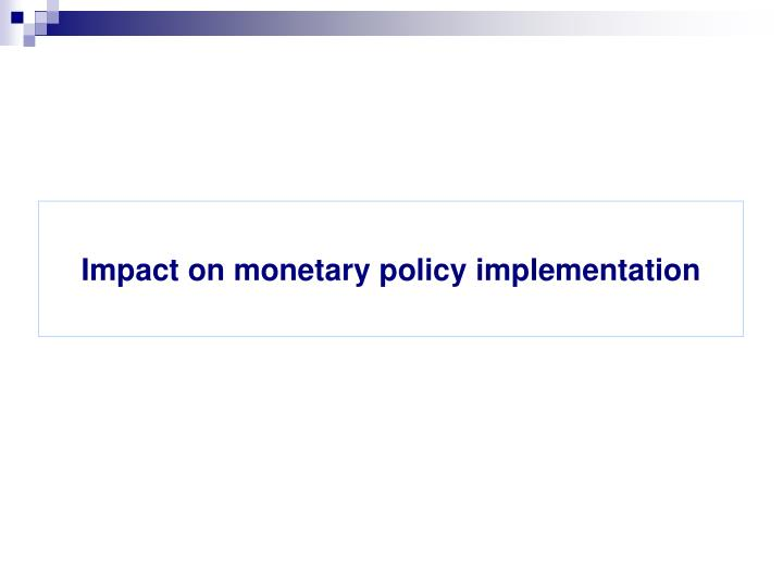 Impact on monetary policy implementation