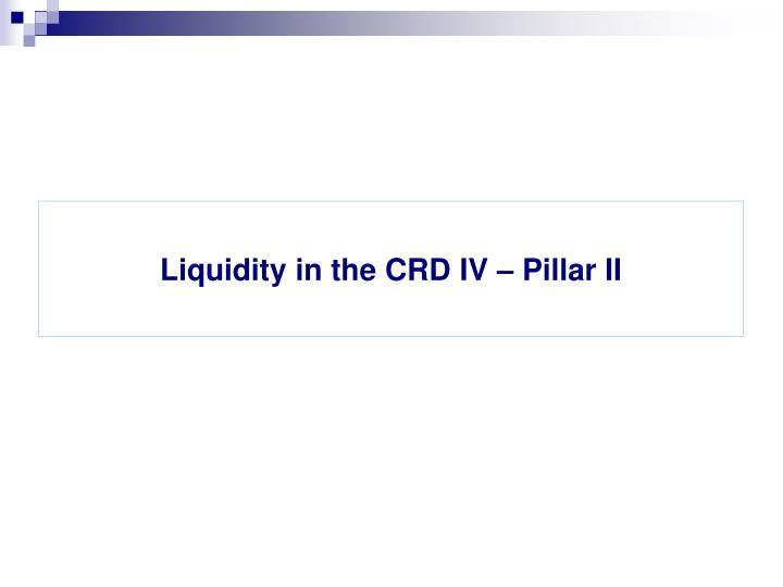 Liquidity in the CRD IV – Pillar II