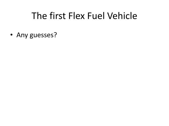 The first flex fuel vehicle