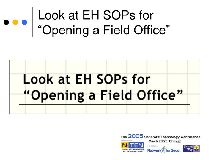 "Look at EH SOPs for ""Opening a Field Office"""