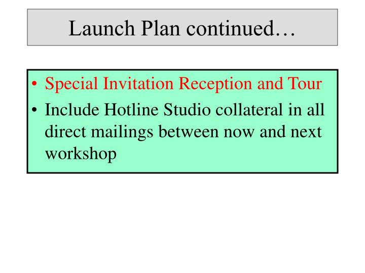 Launch Plan continued…