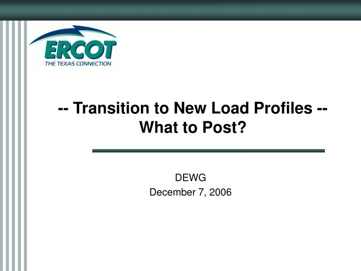 -- Transition to New Load Profiles --