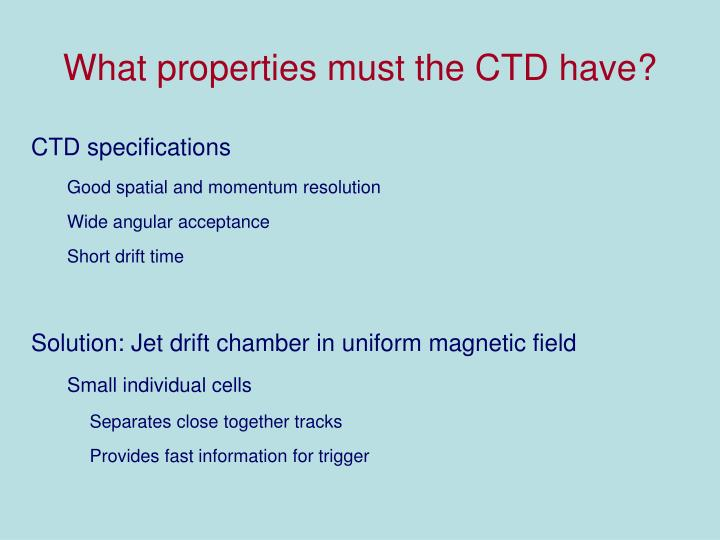 What properties must the CTD have?
