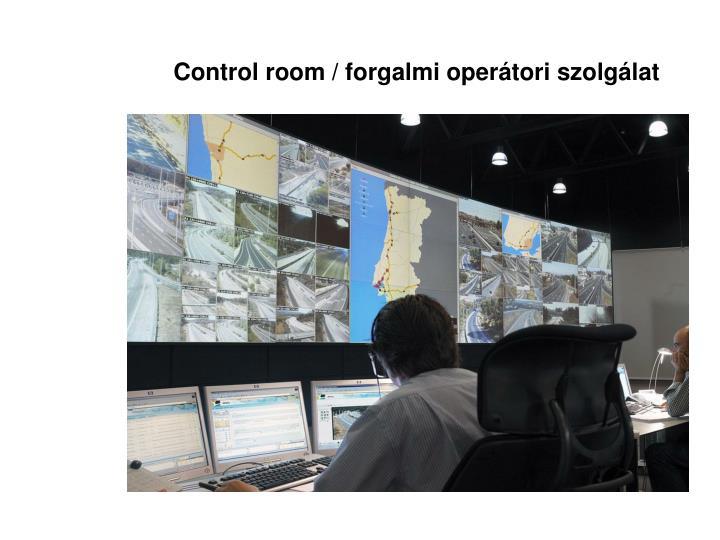 Control room / forgalmi operátori szolgálat