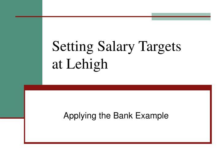 Setting Salary Targets at Lehigh