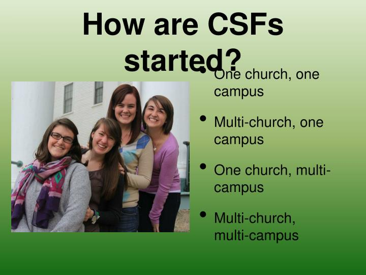 How are CSFs started?