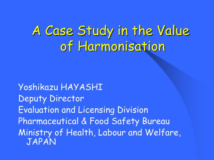 a case study in the value of harmonisation