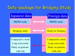 data package for bridging study
