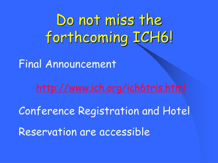 Do not miss the forthcoming ICH6!