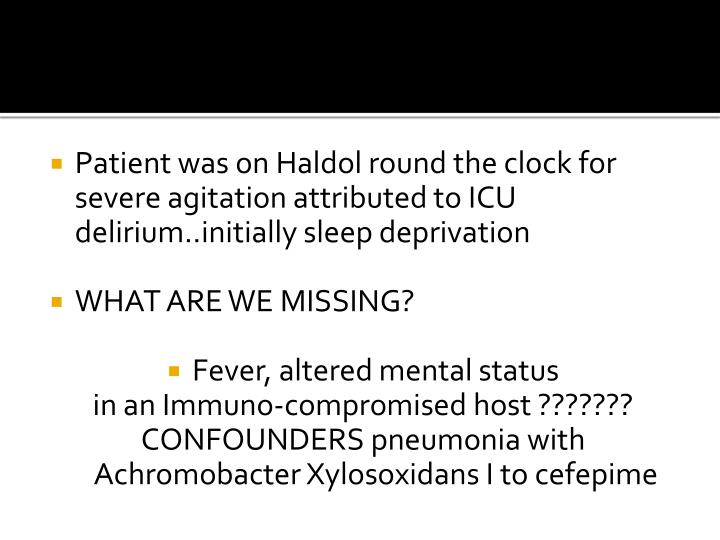 Patient was on Haldol round the clock for severe agitation attributed to ICU delirium..initially sleep deprivation