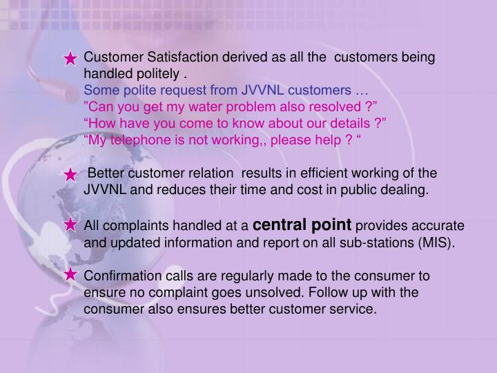 Customer Satisfaction derived as all the  customers being handled politely .