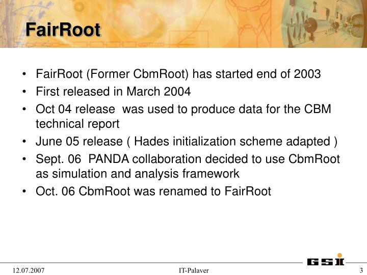 FairRoot (Former CbmRoot) has started end of 2003