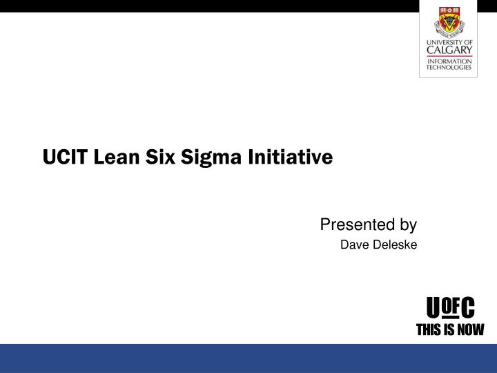 UCIT Lean Six Sigma Initiative