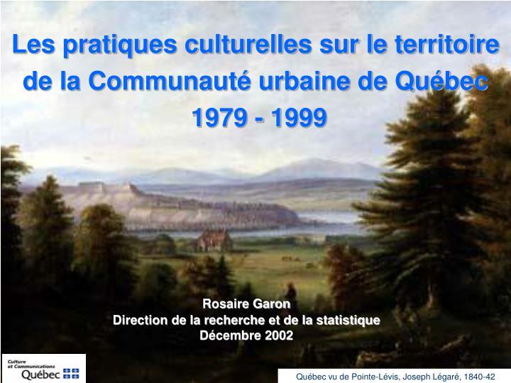 Les pratiques culturelles sur le territoire de la Communauté urbaine de Québec