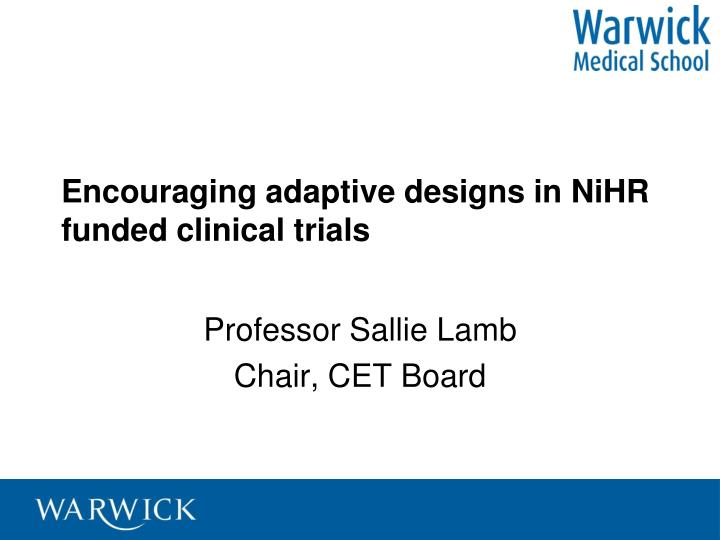 Encouraging adaptive designs in nihr funded clinical trials