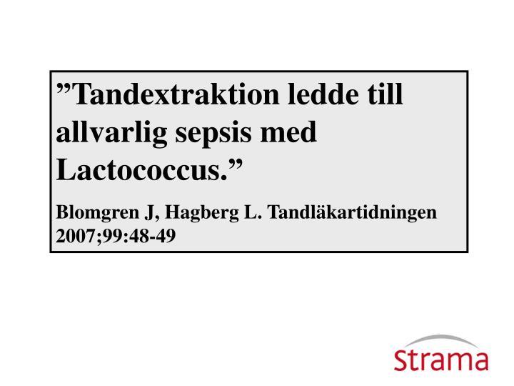 """""""Tandextraktion ledde till allvarlig sepsis med Lactococcus."""""""